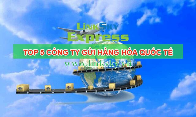Top 5 công ty gửi hàng hoá quốc tế đảm bảo tại Việt Nam